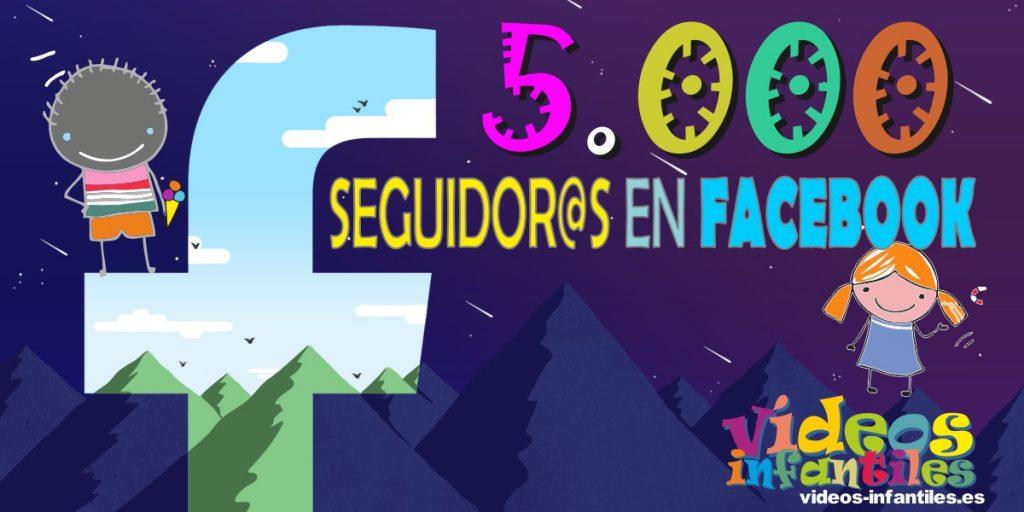 5000 seguidores en Facebook Vídeos Infantiles